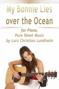 My Bonnie Lies Over the Ocean for Piano, Pure Sheet Music by Lars Christian Lundholm