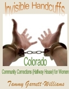 Invisible Handcuffs:  Colorado Community Corrections (Halfway House) for Women