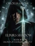 Elixirs Shadow: Book III Sword of Hadrian Trilogy