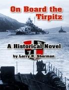On Board the Tirpitz: A Historical Novel