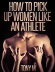 How to Pick Up Women Like an Athlete