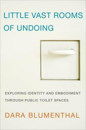 Little Vast Rooms of Undoing: Exploring Identity and Embodiment through Public Toilet Spaces