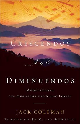Crescendos and Diminuendos: Meditations for Musicians and Music Lovers
