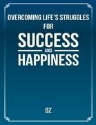 Overcoming Life's Struggles for Success and Happiness