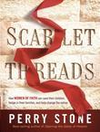 Scarlet Threads: How Women of Faith Can Save Their Children, Hedge in Their Families, and Help Change the Nation