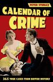 Calendar of Crime: 365 True Cases from British History