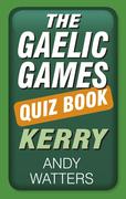 The Gaelic Games Quiz Book: Kerry