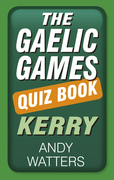 The Gaelic Games Quiz Book: Kerry: Kerry