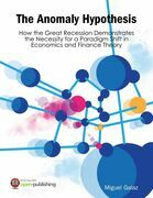 The Anomaly Hypothesis: How the Great Recession Demonstrates the Necessity for a Paradigm Shift in Economics and Finance Theory
