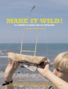 Make it Wild!: 101 Things to Make and Do Outdoors