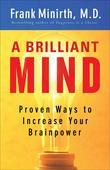 Brilliant Mind, A: Proven Ways to Increase Your Brainpower