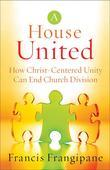 House United, A: How Christ-Centered Unity Can End Church Division