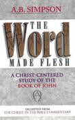 The Word Made Flesh: A Christ-Centered Study on the Book of John