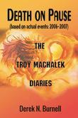 Death on Pause (based on actual events: 2006-2007) : The Troy Machalek Diaries
