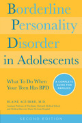 Borderline Personality Disorder in Adolescents 2nd Edition: What To Do When Your Teen Has BPD: A Complete Guide for Families