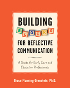 Building Blocks for Reflective Communication: A Guide for Early Care and Education Professionals