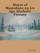 Slayer of Mastodons, an Ice Age Alcoholic Fantasy