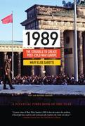 1989: The Struggle to Create Post-Cold War Europe