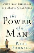 Power of a Man, The: Using Your Influence as a Man of Character