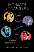 Intimate Strangers: Arendt, Marcuse, Solzhenitsyn, and Said in American Political Discourse