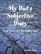 "My Dad's ""Subjective"" Diary - Part Two - To the Bitter End"