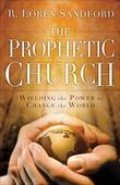 The Prophetic Church: Wielding the Power to Change the World