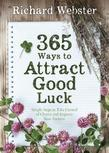 365 Ways to Attract Good Luck: Simple Steps to Take Control of Chance and Improve Your Future