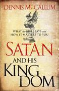 Satan and His Kingdom: What the Bible Says and How It Matters to You