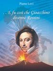 ... E fu così che Gioacchino divenne Rossini