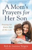 A Mom's Prayers for Her Son: Praying for Every Part of His Life