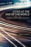 Cities at the End of the World: Using Utopian and Dystopian Stories to Reflect Critically on our Political Beliefs, Communities, and Ways of Life