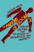 The Anatomy of Bloom: Harold Bloom and the Study of Influence and Anxiety