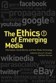 The Ethics of Emerging Media: Information, Social Norms, and New Media Technology