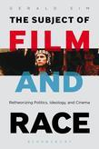 The Subject of Film and Race: Retheorizing Politics, Ideology, and Cinema