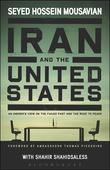 Iran and the United States: An Insider¿s View on the Failed Past and the Road to Peace