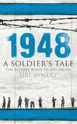 1948. A Soldier's Tale ¿ The Bloody Road to Jerusalem