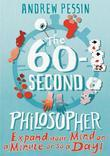 The 60-Second Philosopher: Expand your Mind on a Minute or so a Day!