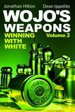 Wojo's Weapons, Volume 3: Winning with White