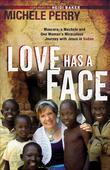Michele Perry - Love Has a Face: Mascara, a Machete and One Woman's Miraculous Journey with Jesus in Sudan