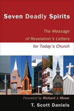 Seven Deadly Spirits: The Message of Revelation's Letters for Today's Church