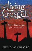 Daily Devotions for Lent 2015 (The Living Gospel)