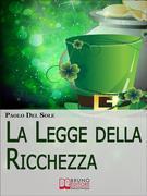 La Legge della Ricchezza. I 6 Principi del Metodo Quantico per Generare Ricchezza e Successo. (Ebook Italiano - Anteprima Gratis)