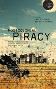Postcolonial Piracy: Media Distribution and Cultural Production in the Global South