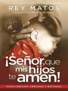 ¡Señor, que mis hijos te amen! - Con guía de estudio: Nueva edición ampliada y revisada
