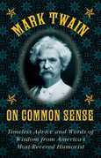 Mark Twain on Common Sense: Timeless Advice and Words of Wisdom from America's Most-Revered Humorist