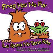 Frog Has No Fur: La Rana No Tiene Pelo