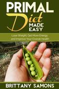 Primal Diet Made Easy: Lose Weight, Get More Energy and Improve Your Overall Health