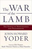 War of the Lamb, The: The Ethics of Nonviolence and Peacemaking