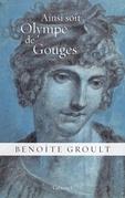 Ainsi Soit Olympe de Gouges: La Declaration Des Droits de La Femme Et Autres Textes Politiques