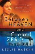 Between Heaven and Ground Zero: One Woman's Struggle for Survival and Faith in the Ashes of 9/11
